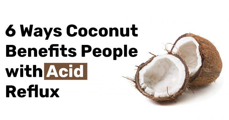 6 Ways Coconut Benefits People with Acid Reflux