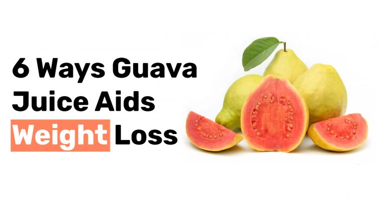 6 Ways Guava Juice Aids Weight Loss