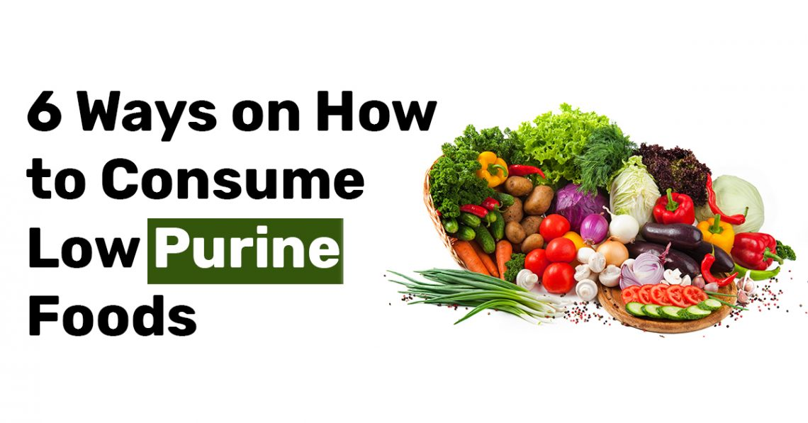 6 Ways on How to Consume Low Purine Foods