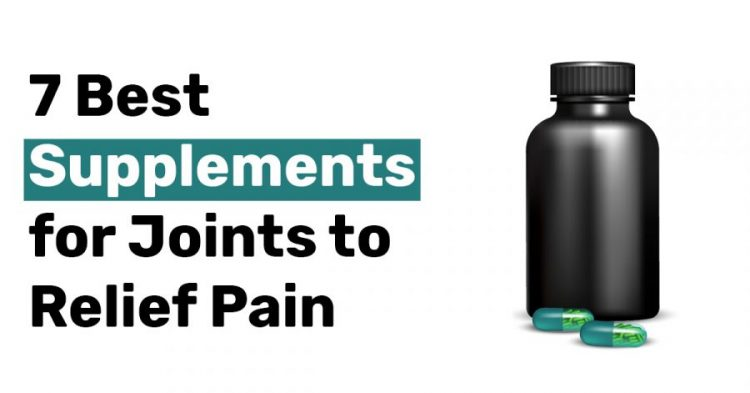 7 Best Supplements for Joints to Relief Pain