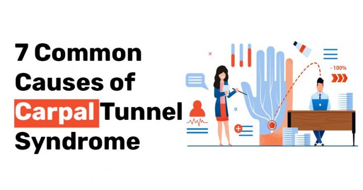 7 Common Causes of Carpal Tunnel Syndrome