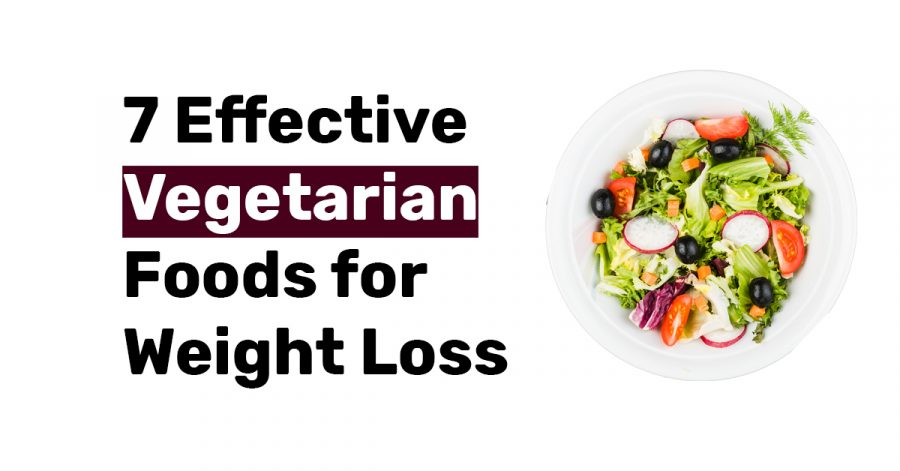 7 Effective Vegetarian Foods for Weight Loss
