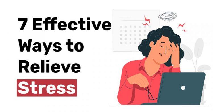 7 Effective Ways to Relieve Stress