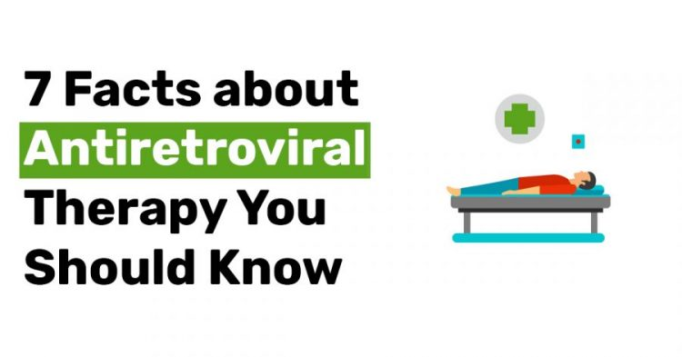 7 Facts about Antiretroviral Therapy You Should Know