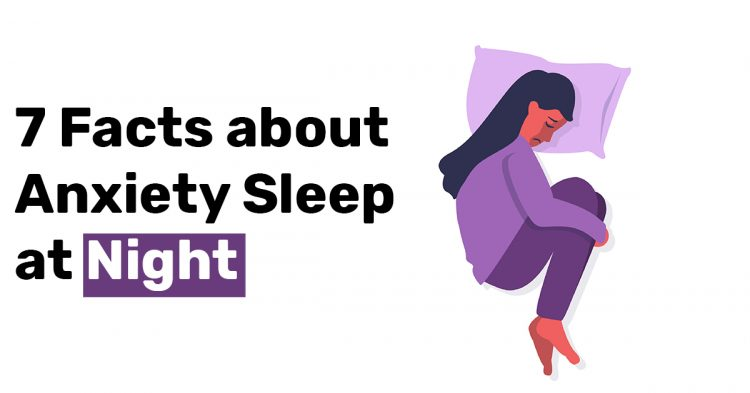 7 Facts about Anxiety Sleep at Night