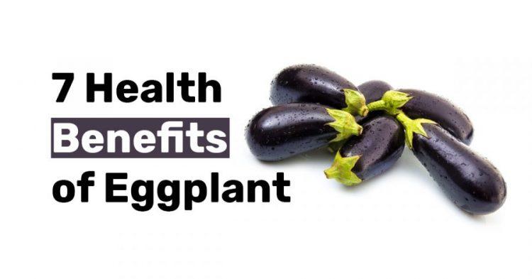 7 Health Benefits of Eggplant