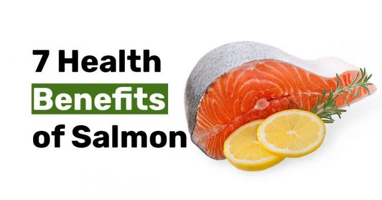 7 Health Benefits of Salmon
