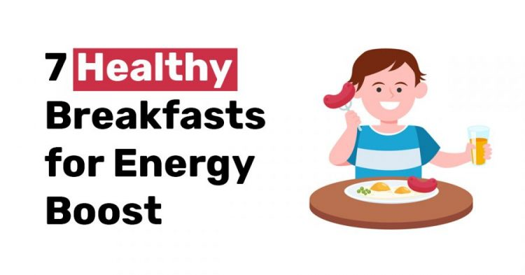7 Healthy Breakfasts for energy boost.