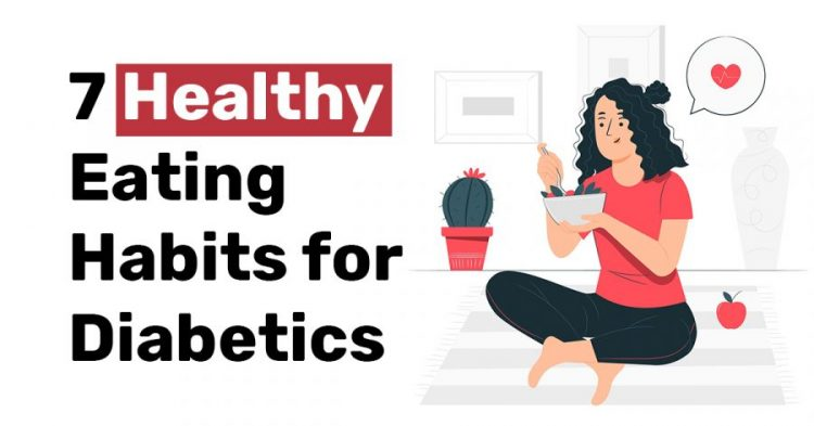 7 Healthy Eating Habits for Diabetics