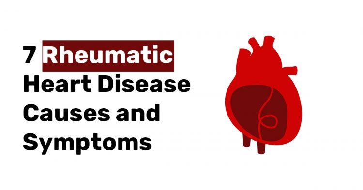 7 Rheumatic Heart Disease Causes and Symptoms