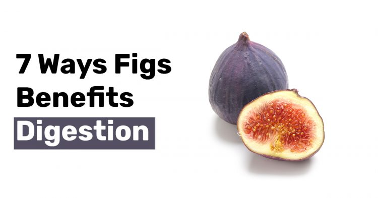 7 Ways Figs Benefits Digestion