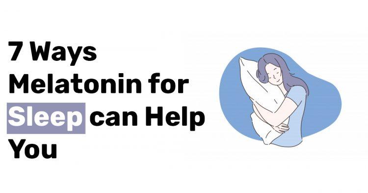 7 Ways Melatonin for Sleep can Help You