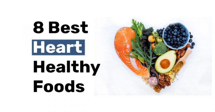 8 Best heart healthy foods