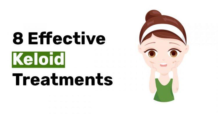 8 Effective Keloid Treatments