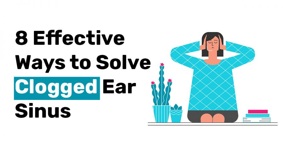8 Effective Ways to Solve Clogged Ear Sinus