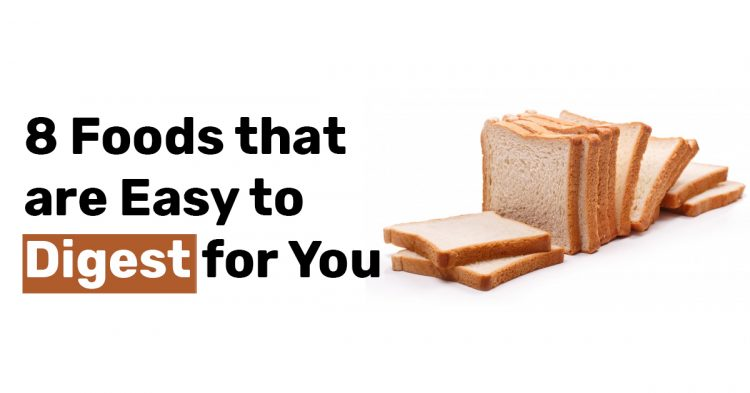 8 Foods that are Easy to Digest for You