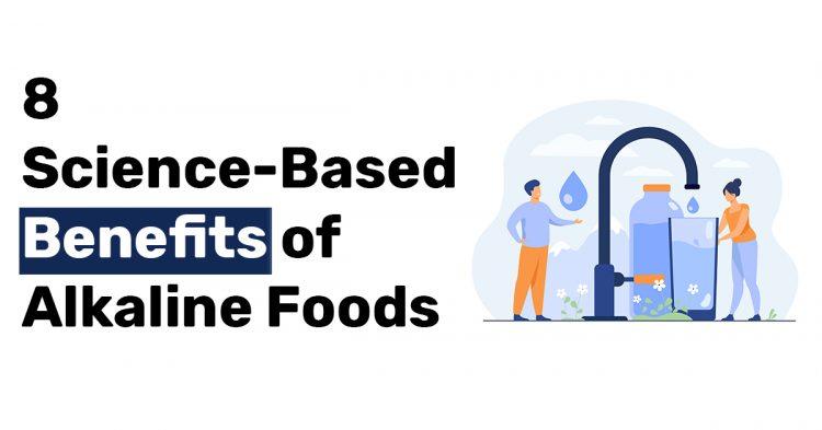 8 Science Based Benefits of Alkaline Foods
