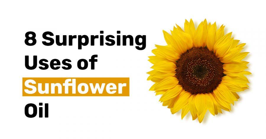8 Surprising Uses of Sunflower Oil