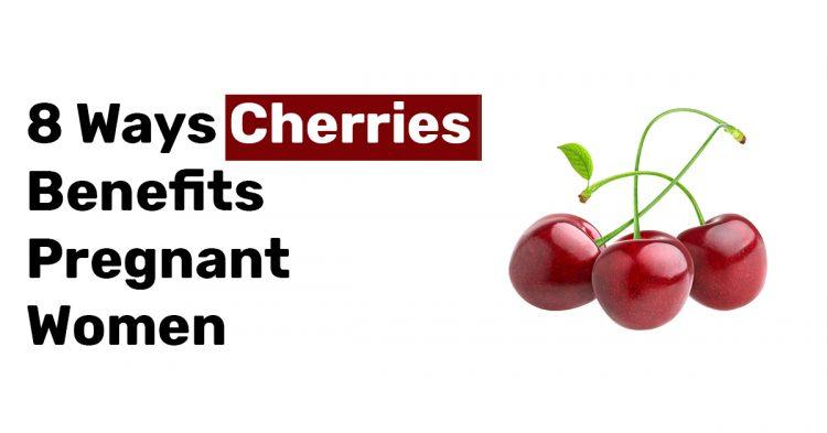 8 Ways Cherries Benefits Pregnant Women