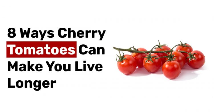 8 Ways Cherry Tomatoes Can Make You Live Longer