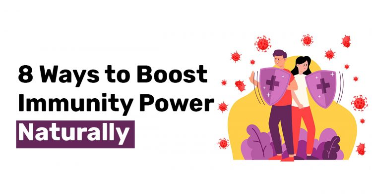 8 Ways to Boost Immunity Power Naturally