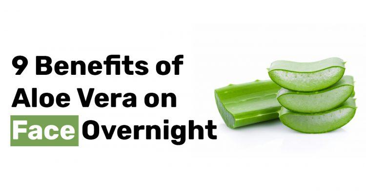 9 Benefits of Aloe Vera on Face Overnight