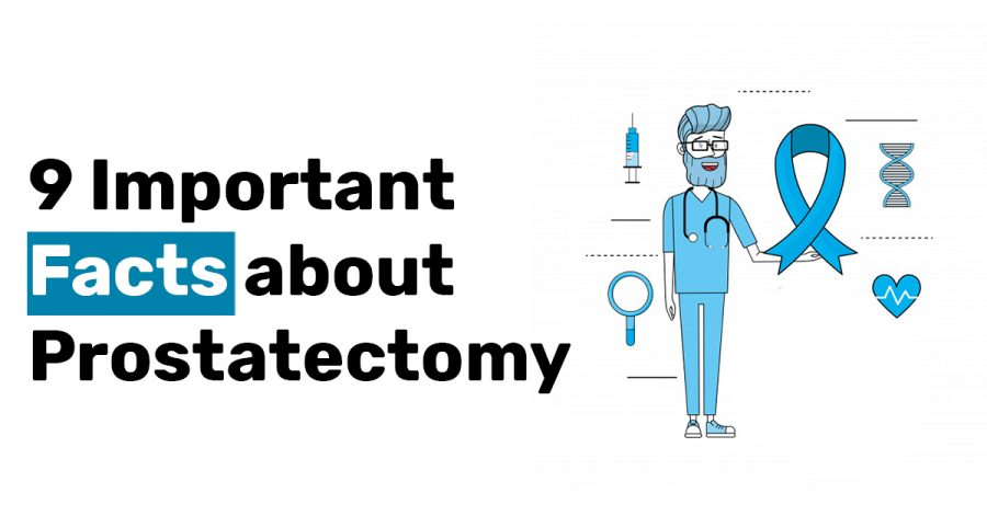 9 Important Facts about Prostatectomy