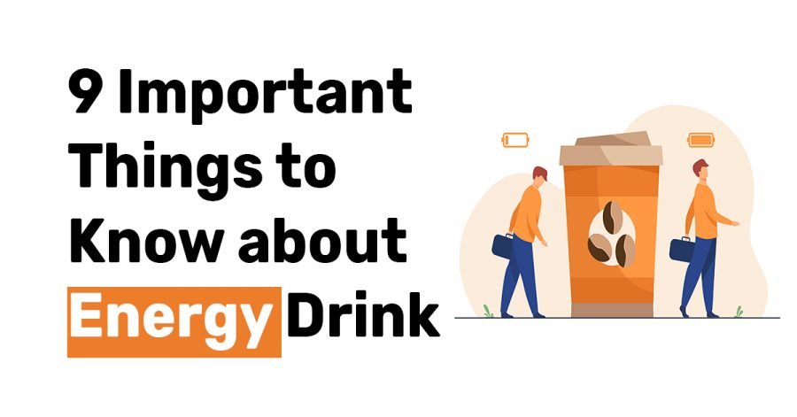 9 Important Things to Know about Energy Drink