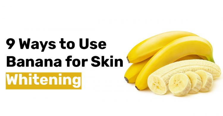 9 Ways to Use Banana for Skin Whitening