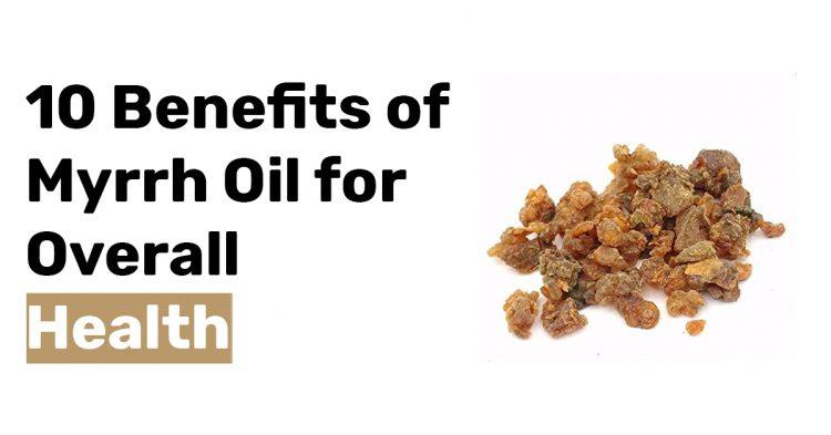 10 Benefits of Myrrh Oil for Overall Health