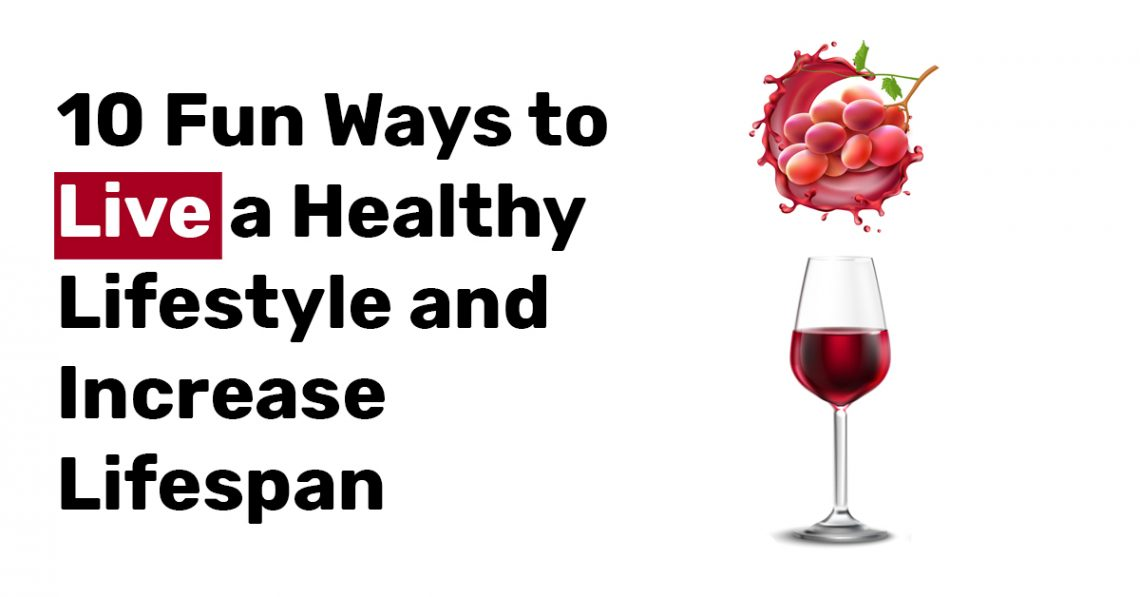 10 Fun Ways to Live a Healthy Lifestyle and Increase Lifespan 1