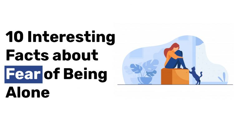 10 Interesting Facts about Fear of Being Alone