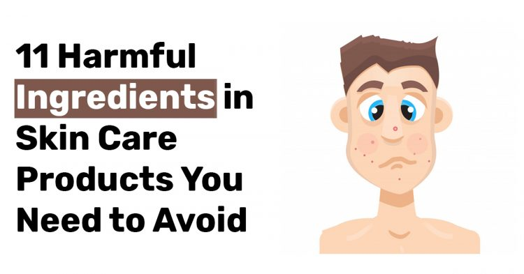 11 Harmful Ingredients in Skin Care Products You Need to Avoid