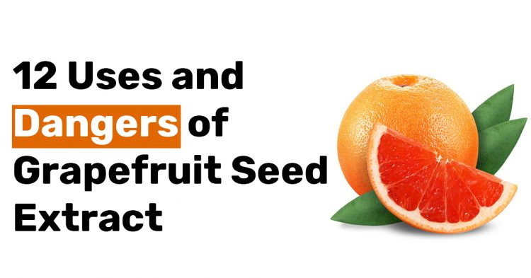 12 Uses and Dangers of Grapefruit Seed Extract