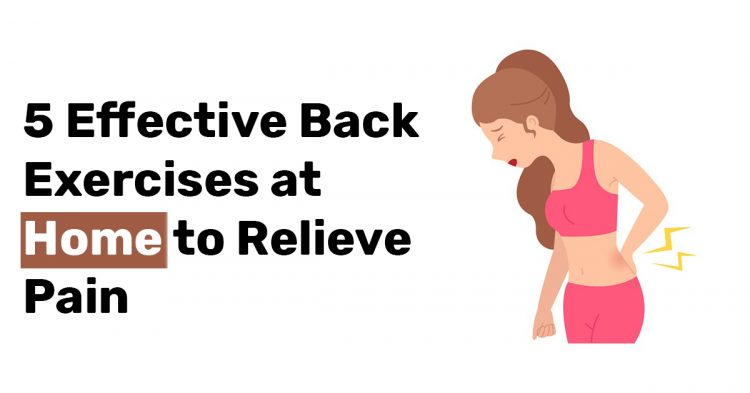 5 Effective Back Exercises at Home to Relieve Pain