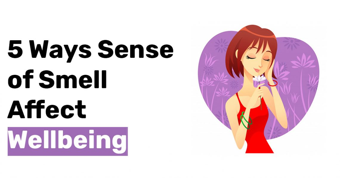 5 Ways Sense of Smell Affect Wellbeing