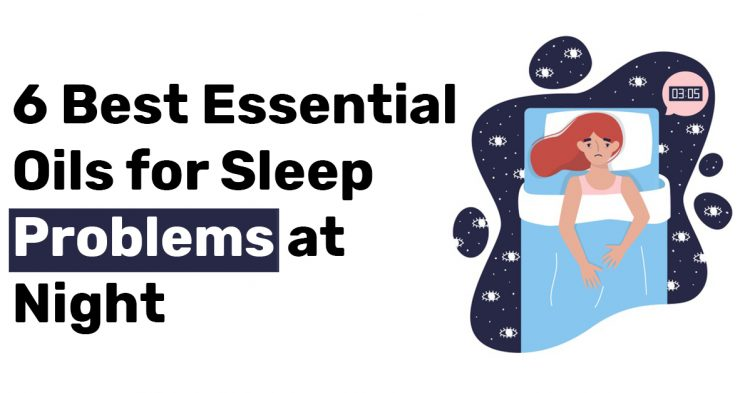 6 Best Essential Oils for Sleep Problems at Night