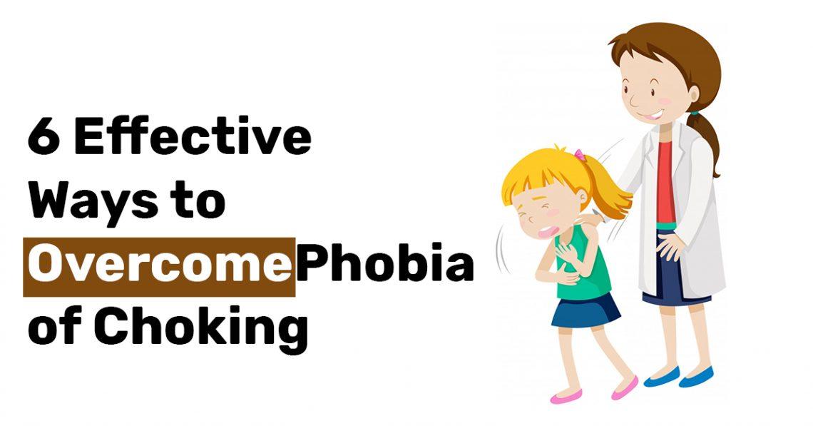 6 Effective Ways to Overcome Phobia of Choking