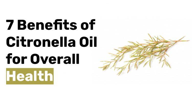 7 Benefits of Citronella Oil for Overall Health