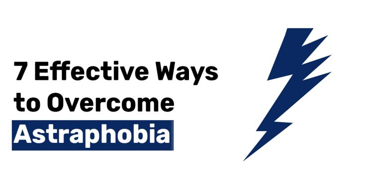 7 Effective Ways to Overcome Astraphobia