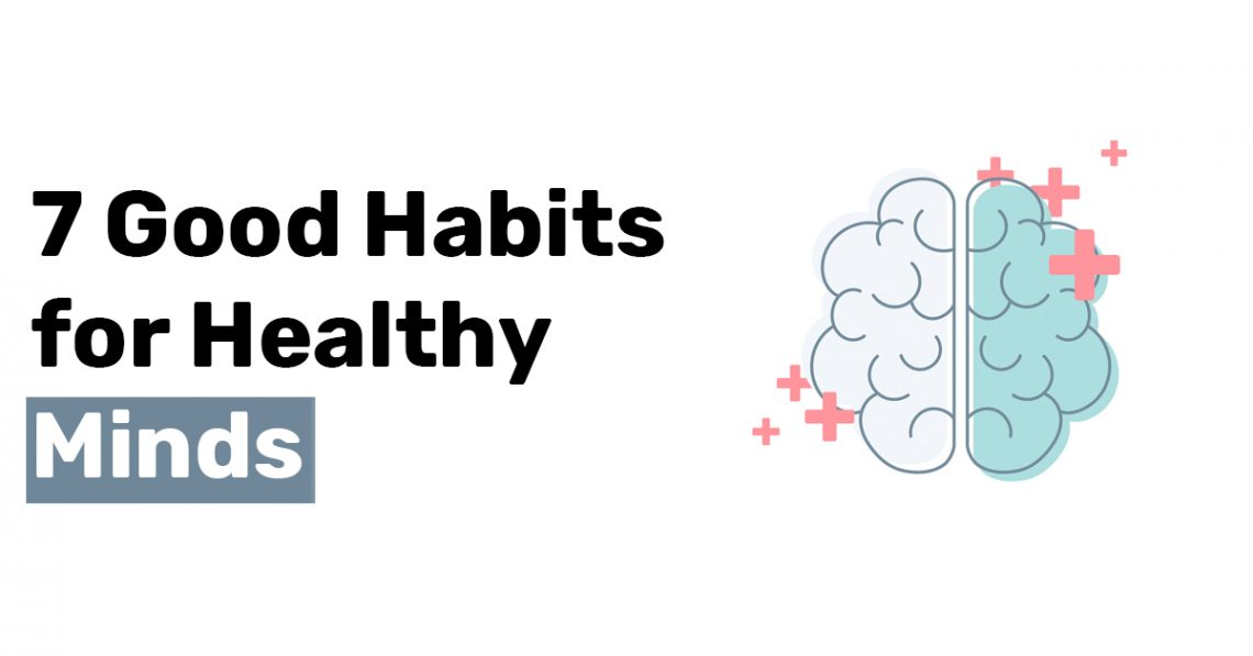 7 Good Habits for Healthy Minds