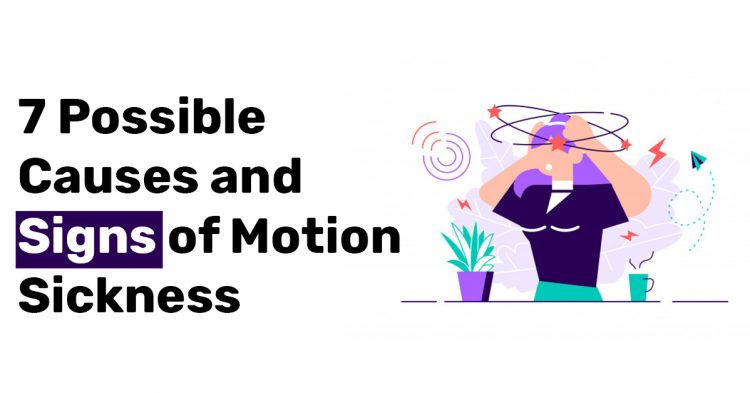 7 Possible Causes and Signs of Motion Sickness