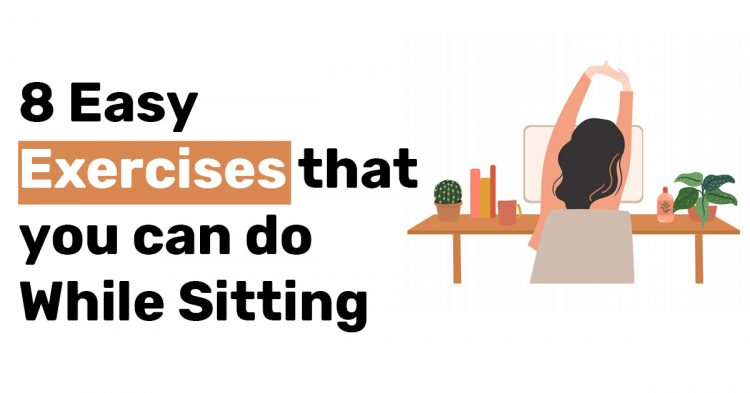 8 Easy Exercises that you can do While Sitting