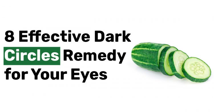 8 Effective Dark Circles Remedy for Your Eyes