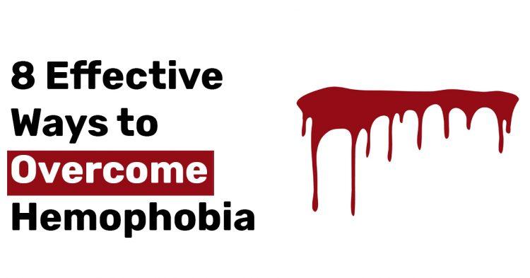8 Effective Ways to Overcome Hemophobia