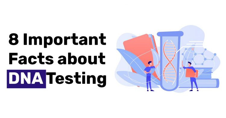8 Important Facts about DNA Testing
