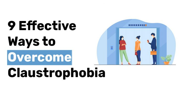 9 Effective Ways to Overcome Claustrophobia
