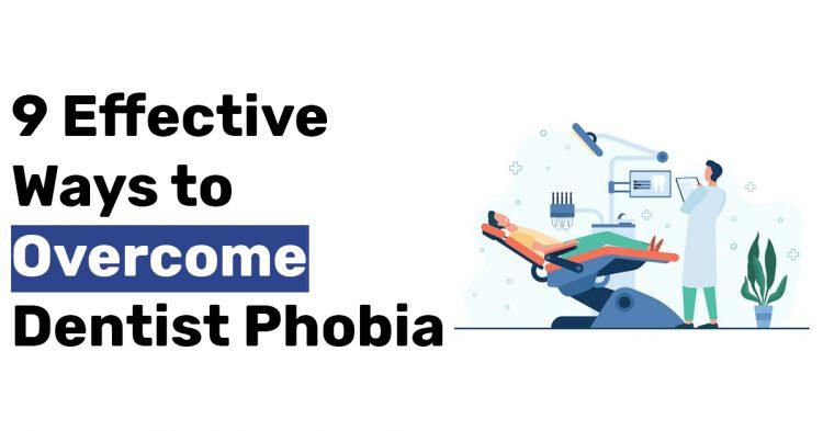 9 Effective Ways to Overcome Dentist Phobia