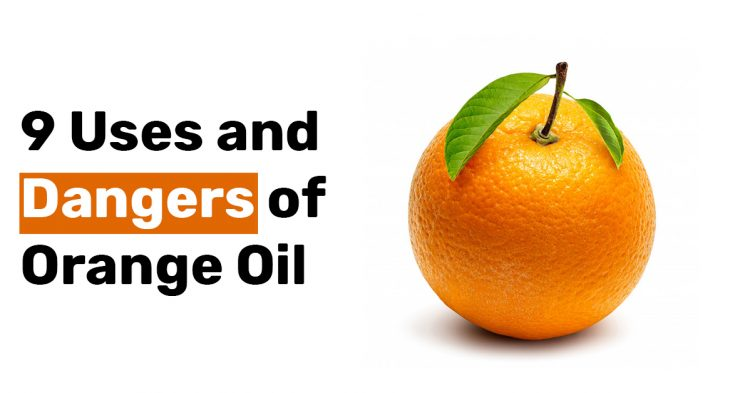 9 Uses and Dangers of Orange Oil