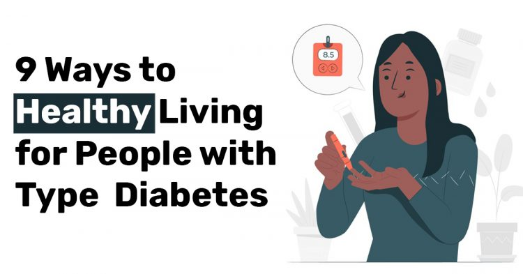 9 Ways to Healthy Living for People with Type Diabetes